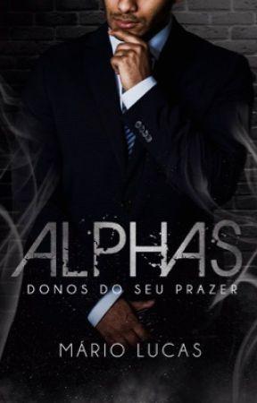 ALPHAS: Donos do seu Prazer | DEGUSTAÇÃO - Disponível na Amazon by AutorMarioLucas