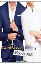 Cooking for my Ex-Boss by AngeliaNyo