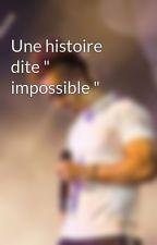 """Une histoire dite """" impossible """" by unxsarou"""