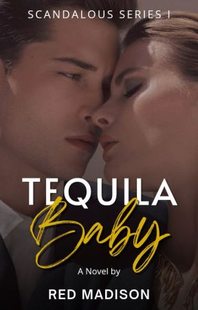 """Tequila Baby """"FUBU"""" (Scandalous Series #1) by TheRedMadison"""