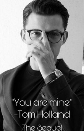 """""""You are mine"""" -Tom Holland (The Sequel) by MmeOBrien"""