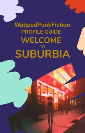Welcome To Suburbia: WattpadPunkFiction Profile Guide by WattpadPunkFiction