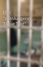 "Der ""misslungene Treue Test"" by ChristophRhlmann"