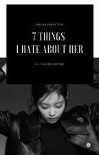 7 Things I Hate About Her [ JENLISA ] by TheGreekMyths