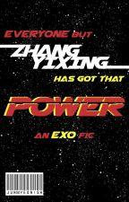 (EVERYONE BUT ZHANG YIXING HAS GOT THAT) 𝐏𝐎𝐖𝐄𝐑    𝐄𝐗𝐎 by junmyeonish