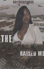 The Streets Raised Me  by BriTheWriterr