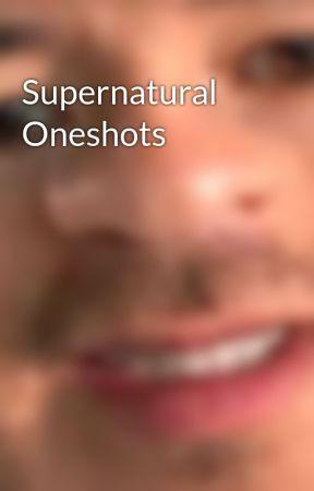 Supernatural Oneshots by WhoShat_InThePudding