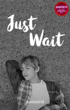 Just Wait by tellthetales_