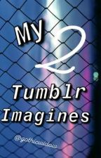 My Tumblr imagines 2 by GothicWidow