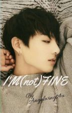 """ I'M (not) FINE "" by angelwings4u"