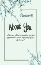 About You (Short Story. Completed) by QueenZee_1402