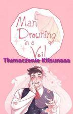 Man Drowning in a Veil tłumaczenie by Kitsunaaa