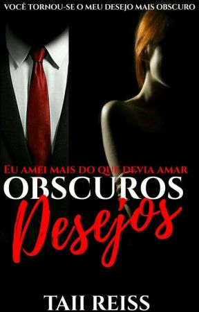OBSCUROS DESEJOS  by Taii_Reiss