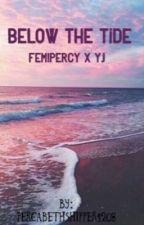 Below the Tide (Fem!Percy x YJ) (REWRITE) by acrazedwriter