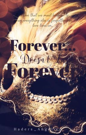 Forever... Doesn't last forever by Haders_Angelico