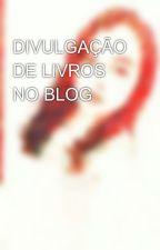 DIVULGAÇÃO DE LIVROS NO BLOG by Jhennaleslie