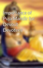 Importance of Puja Mandir for Devout Devotees by amardeepkr