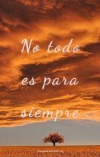 No todo es para siempre by TiffMir15