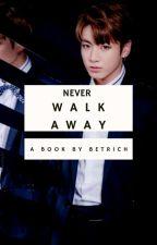 Never Walk Away by betrich