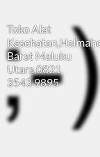 Toko Alat Kesehatan,Halmahera Barat Maluku Utara 0821 3543 9895 by alatkesehatan