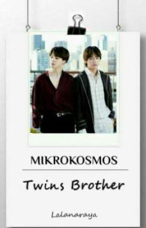 Mikrokosmos [Twins Brother]✔️ by Lalanaraya