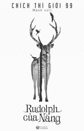 [H] Rudolph của nàng - Chích Thì Giới 99 by vivi_3010