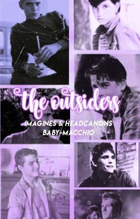 The Outsiders: Imagines & Headcanons by baby-macchio
