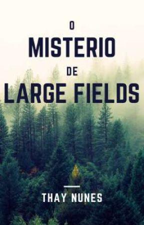 O Mistério de Large Fields by ThayNunes00