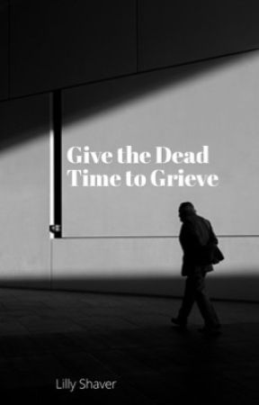 Give the Dead Time to Grieve  by ReadingLilly125
