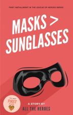 Masks are Greater than Sunglasses [ ONGOING ] by all-the-heroes