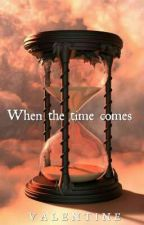 When the time comes by QueenieRepublic