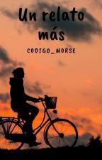 Un relato más by C0dig0_M0rse