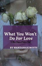 What You Won't Do For Love [X-MEN/X-MEN: DAYS OF FUTURE PAST] by wandamaximoffs