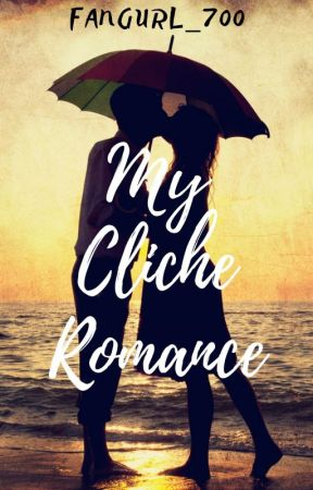 My Cliche Romance by Fangurl_700