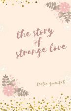 THE STORY OF  A STRANGE LOVE by TertiaQoonitah