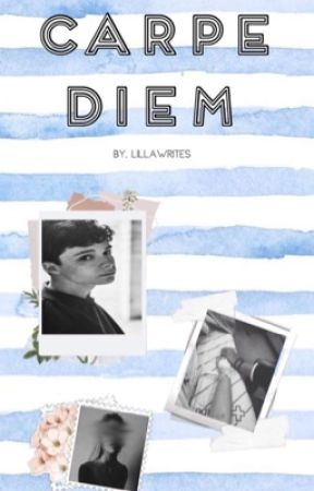 Carpe Diem  by LillaWrites