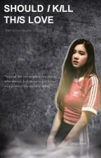 Should I Kill This Love ((NC 21+)) by jungeunssi