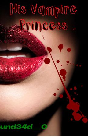 His Vampire Princess ~ON HOLD~ by und34d__0