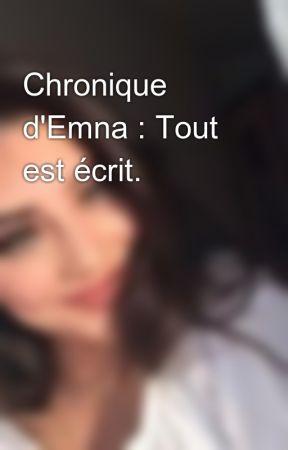 Chronique d'Emna : Tout est écrit. by unx_princess__