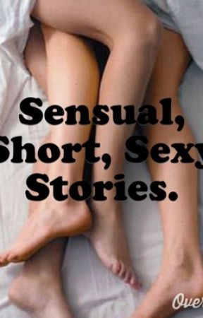 Sensual Short, Sexy Stories by lovingthekissing