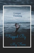 Trapped By My Fears by UniqueThinking