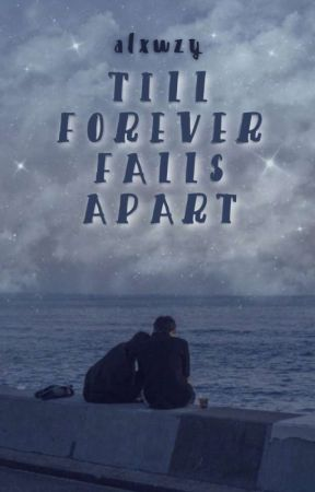 Till forever falls apart by alxwzy