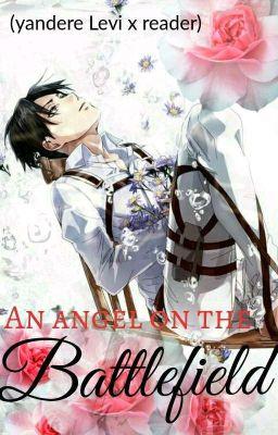 (Angel On The Battlefield) yandere Levi X Reader