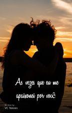 Todas as vezes que eu me apaixonei por você by VCdasNeves