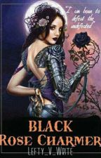 Black Rose Charmer ni Lefty_V_Write
