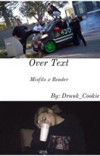 Over Text (MisFits x Reader) by Drunk_Cookie