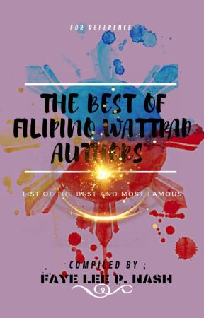 The Best of Filipino Wattpad Authors of All Times ( updated list July 17, 2019 ) by FayeLeePNash
