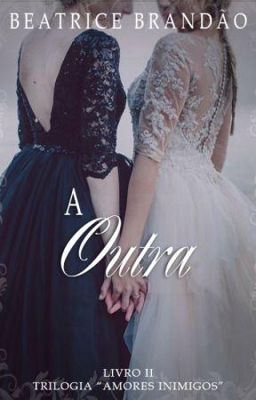 A outra [FINALIZADO] by AutorBeatriceBrandao