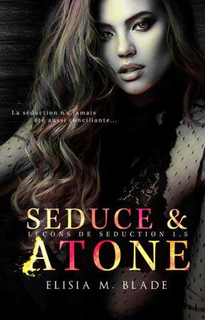Seduce & Atone (Leçons de Séduction #1.5) by ElisiaBlade