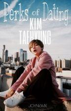 Perks of Dating Kim Taehyung  by joynismx